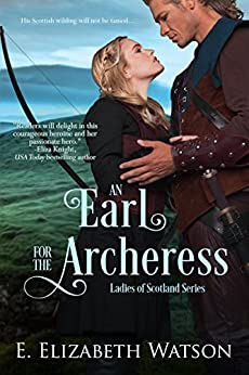 An Earl for the Archeress (The Ladies of Scotland Book 1) by [Watson, E. Elizabeth]