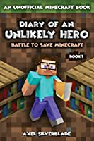 Diary of an Unlikely Hero - Battle to save Minecraft - Book 1: Unofficial Minecraft Book Series
