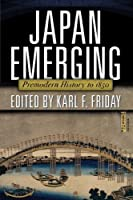 Japan Emerging: Premodern History to 1850 by Karl F. Friday(2012-03-06)