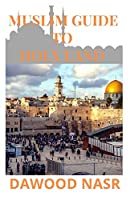 MUSLIM GUIDE TO HOLY LAND: Everything You Need to Know about The Holy land and Islam : (Mecca Tour Guide)