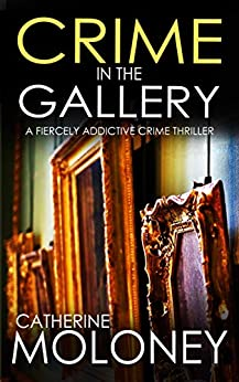 CRIME IN THE GALLERY a fiercely addictive crime thriller (Detective Markham Mystery Book 6) by [MOLONEY, CATHERINE]