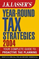 J.K. Lasser's Year-Round Tax Strategies 2004