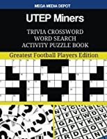Utep Miners Trivia Crossword Word Search Puzzle Book: Greatest Football Players Edition