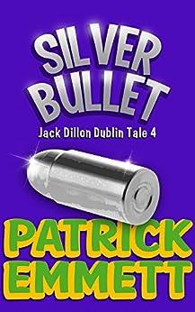Silver Bullet (Jack Dillon Dublin Tale Book 4) by [Emmett, Patrick, Faricy, Mike]