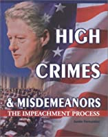 High Crimes & Misdemeanors: The Impeachment Process (Crime, Justice and Punishment)