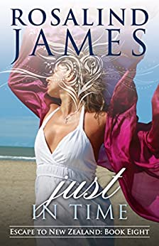 Just in Time (Escape to New Zealand Book 8) by [James, Rosalind]