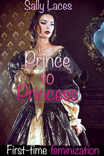 Prince to Princess: Crossdressing, Feminization (English Edition)