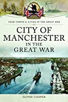 City of Manchester in the Great War (Your Towns and Cities in the Great War)