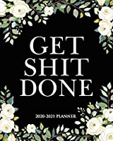 Get Shit Done 2020-2021 Planner: Weekly Daily Motivational Organizer, Dairy & Calendar   White Floral Elements 2 Year Schedule Agenda with Inspirational Quotes, To-Do's, Holidays, Vision Board & Notes