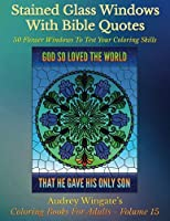 Stained Glass Windows With Bible Quotes: 50 Flower Windows To Test Your Coloring Skills (Coloring Books For Adults)