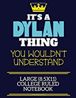 It's A Dylan Thing You Wouldn't Understand Large (8.5x11) College Ruled Notebook: A cute book to write in for any book lovers, doodle writers and budding authors!