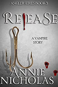 Vampire Release: Vampire Urban Romance (The Angler Book 3) by [Nicholas, Annie]