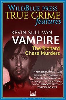 [Sullivan, Kevin]のVampire: The Richard Chase Murders (English Edition)