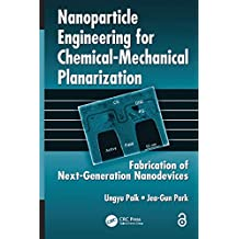 Nanoparticle Engineering for Chemical-Mechanical Planarization (Open Access): Fabrication of Next-Generation Nanodevices