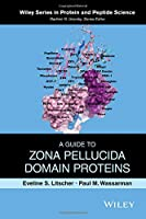 A Guide to Zona Pellucida Domain Proteins (Wiley Series in Protein and Peptide Science)