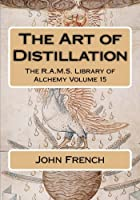 The Art of Distillation (R.a.m.s. Library of Alchemy)