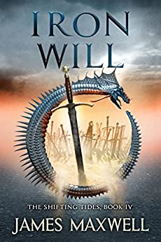 Iron Will (The Shifting Tides Book 4) by [Maxwell, James]