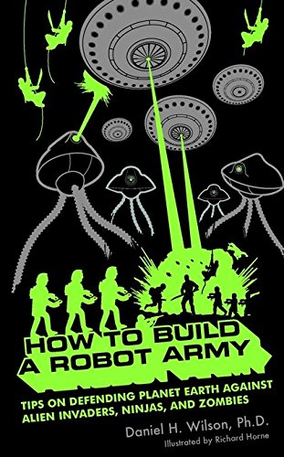 Download How to Build a Robot Army: Tips on Defending Planet Earth Against Alien Invaders, Ninjas, and Zombies 1596912812
