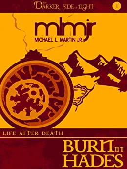 [Martin Jr., Michael L.]のBurn in Hades (The Darker Side of Light, Book 1) (Life After Death) (English Edition)