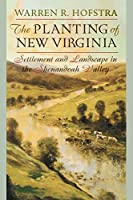 The Planting of New Virginia: Settlement And Landscape in the Shenandoah Valley (Creating the North American Landscape)