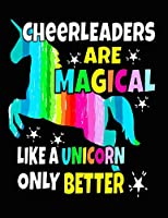 Cheerleaders Are Magical Like a Unicorn Only Better: Cheerleading Unicorn Notebook Gift For Cheerleader 100 Pages 8.5x11