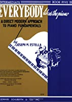 Everybody Likes the Piano 5: A Direct Modern Approach to Piano Fundamentals: Intermediate