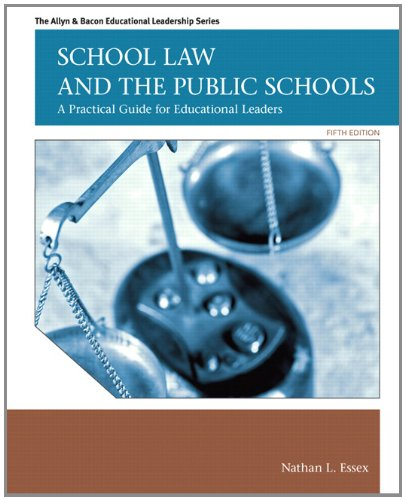 Download School Law and the Public Schools: A Practical Guide for Educational Leaders (Allyn & Bacon Educational Leadership) 0137072759