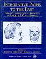 Integrative Paths to the Past: Paleoanthropological Advances in Honor of F. Clark Howell (Advances in Human Evolution Series)