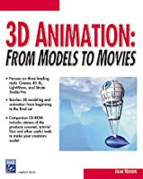 3D Animation: From Models to Movies
