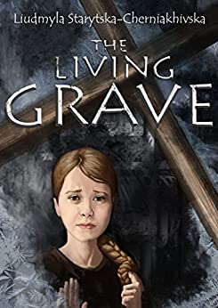 [Starytska-Cherniakhivska, Liudmyla]のThe Living Grave: A Ukrainian Legend (Executed Renaissance Book 2) (English Edition)