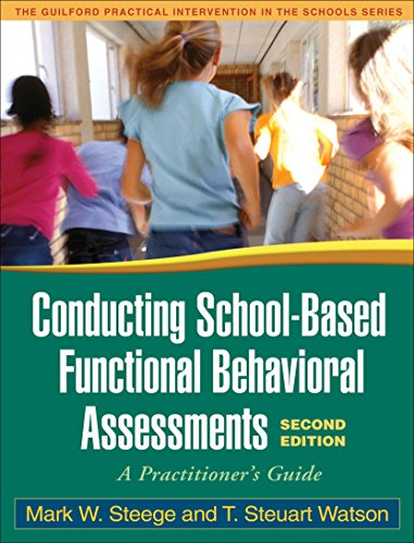 Download Conducting School-Based Functional Behavioral Assessments: A Practitioner's Guide (The Guildord Practical Intervention in the Schools Series) 1606230271