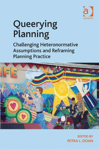 Queerying Planning: Challenging Heteronormative Assumptions and Reframing Planning Practice