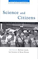 Science And Citizens: Globalization And The Challenge Of Engagement (Claiming Citizenship)