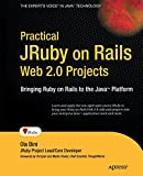Practical JRuby on Rails Web 2.0 Projects: Bringing Ruby on Rails to Java (Expert's Voice in Java)