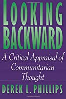 Looking Backward: A Critical Appraisal of Communitarian Thought (Princeton Legacy Library)