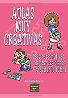 Aulas muy creativas : ideas para motivar, mejorar las clases y evitar la rutina
