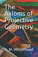 The Axioms of Projective Geometry (Cambridge Tracts in Mathematics and Mathematical Physics)