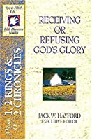 Receiving or Refusing Gods Glory: A Study of 1, 2 Kings and 2 Chronicles (The Spirit-Filled Life Bible Discovery Guide Series, Book 6)