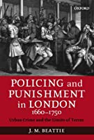 Policing and Punishment in London, 1660-1750: Urban Crime and the Limits of Terror