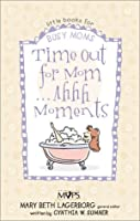 Time Out for Mom... Ahhh Moments (Little Books for Busy Moms)