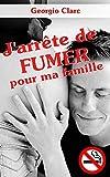 J'arrête de fumer pour ma famille (French Edition)
