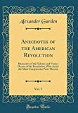 Anecdotes of the American Revolution, Vol. 1: Illustrative of the Talents and Virtues Heroes of the Revolution, Who Acted the Most Conspicuous Parts Therein (Classic Reprint)