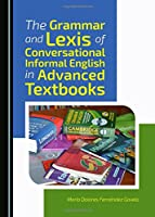 The Grammar and Lexis of Conversational Informal English in Advanced Textbooks