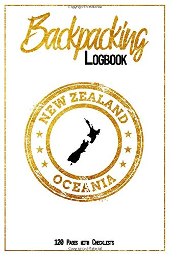 Backpacking Logbook New Zealand Oceania 120 Pages with Checklists: 6x9 Hiking Journal, Backpack and Camping Notebook Checklists and Bucketlists perfect gift for your Trip to New Zealand (Oceania) for every Traveler