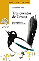 Tres cuentos de Urraca/ Three Magpie's Stories (Sopa de libros/ Soup of Books)