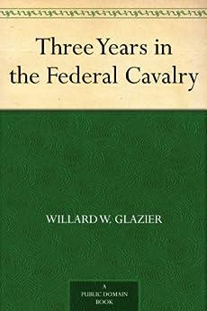 Three Years in the Federal Cavalry by [Glazier, Willard W.]