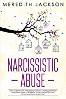 Narcissistic Abuse: How to survive the narcissistic partner, and recover from emotional abuse. Stop being a victim, and avoid toxic relationships with a narcissist
