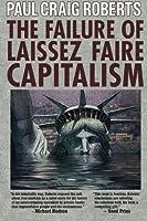 The Failure of Laissez Faire Capitalism by Paul Craig Roberts(2013-06-01)