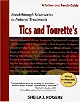 Tics And Tourette's: A Patient And Family Guide, Breakthrough Discoveries in Natural Treatments