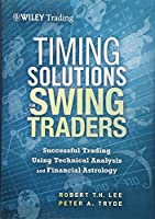 Timing Solutions for Swing Traders: Successful Trading Using Technical Analysis and Financial Astrology (Wiley Trading)